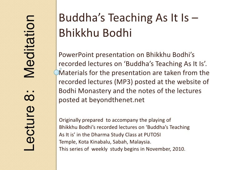 Lecture 8:   Meditation<br />Buddha's Teaching As It Is – Bhikkhu Bodhi<br />PowerPoint presentation on Bhikkhu Bodhi's  r...