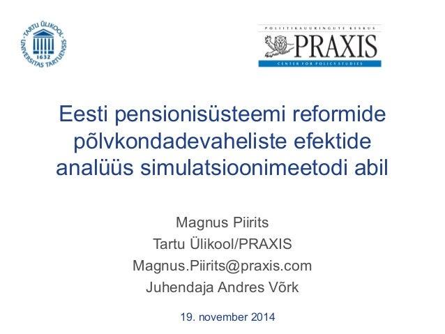 Eesti pensionisüsteemi reformide  põlvkondadevaheliste efektide  analüüs simulatsioonimeetodi abil  Magnus Piirits  Tartu ...