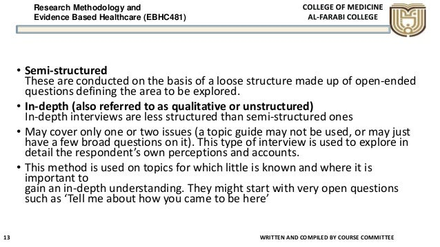 Research Methodology and Evidence Based Healthcare (EBHC481) • Semi-structured These are conducted on the basis of a loose...