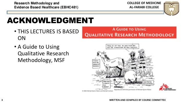 Research Methodology and Evidence Based Healthcare (EBHC481) ACKNOWLEDGMENT • THIS LECTURES IS BASED ON • A Guide to Using...