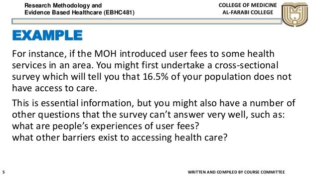 Research Methodology and Evidence Based Healthcare (EBHC481) EXAMPLE For instance, if the MOH introduced user fees to some...