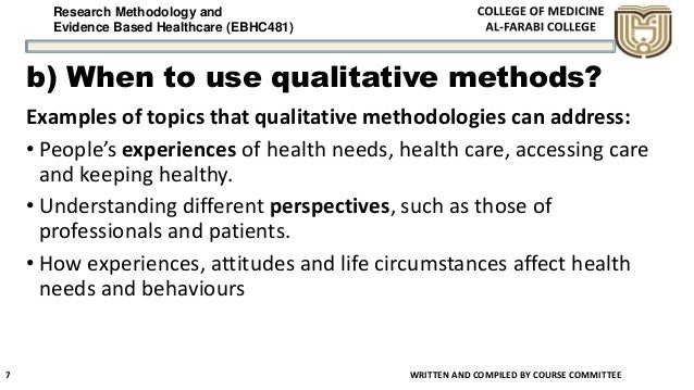 Research Methodology and Evidence Based Healthcare (EBHC481) b) When to use qualitative methods? Examples of topics that q...