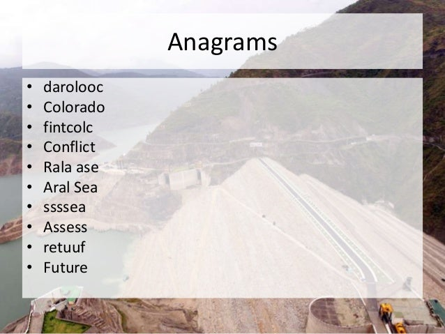 Anagrams • darolooc • Colorado • fintcolc • Conflict • Rala ase • Aral Sea • ssssea • Assess • retuuf • Future