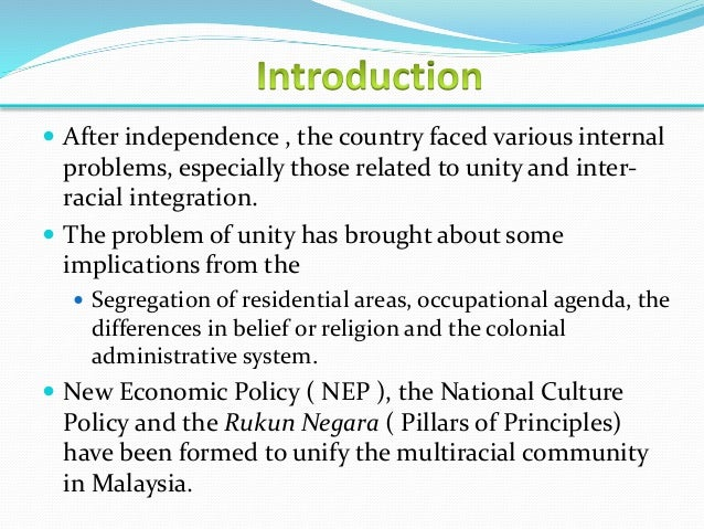 national integration in malaysia Lesson 9 integration and national unity 10 introduction in the name of allah, most gracious, most mercifulmalaysia is a unique country it is made up of multi-ethnic group who are living in harmony conflict among ethnic group is rare and even if conflict occurs, is not to the extent of destroying the country.