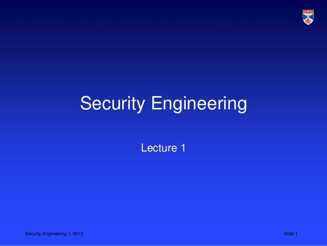 Security Engineering                                 Lecture 1Security Engineering 1, 2013                     Slide 1