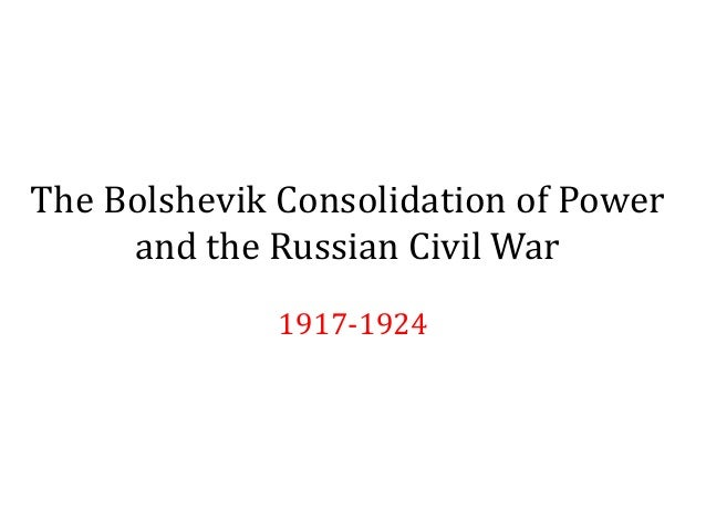 The Bolshevik Consolidation of Power and the Russian Civil War 1917-1924