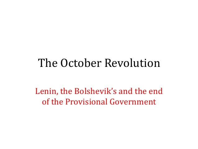 The October Revolution Lenin, the Bolshevik's and the end of the Provisional Government