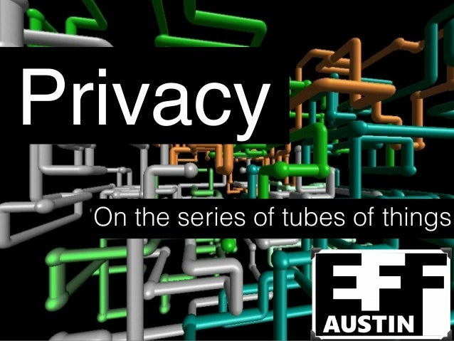 Privacy  On the series of tubes of things