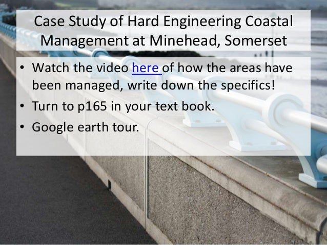 Case Study of Hard Engineering Coastal Management at Minehead, Somerset • Watch the video here of how the areas have been ...