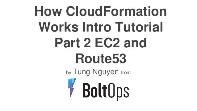 How CloudFormation Works Intro Tutorial Part 2 EC2 and Route53 by Tung Nguyen from