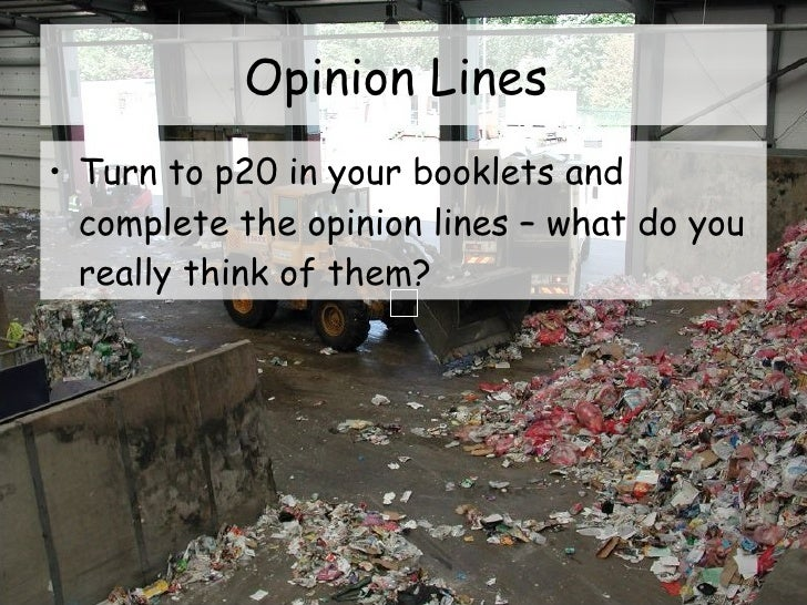 Opinion Lines  <ul><li>Turn to p20 in your booklets and complete the opinion lines – what do you really think of them?  </...