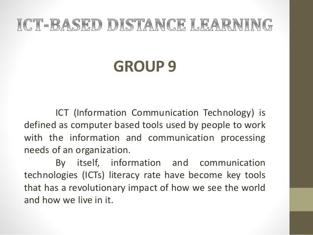 GROUP 9 ICT (Information Communication Technology) is defined as computer based tools used by people to work with the info...