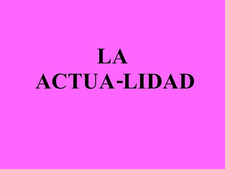 LA  ACTUA-LIDAD