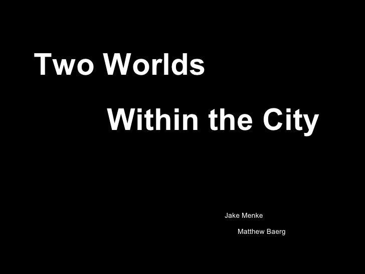 Two Worlds  Within the City Jake Menke  Matthew Baerg