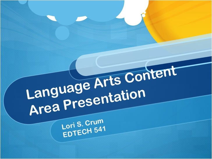 Language Arts Content Area Presentation Lori S. Crum EDTECH 541