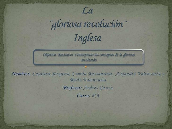 Objetivo: Reconocer e interpretar los conceptos de la gloriosa                                       revoluciónNombres: Ca...