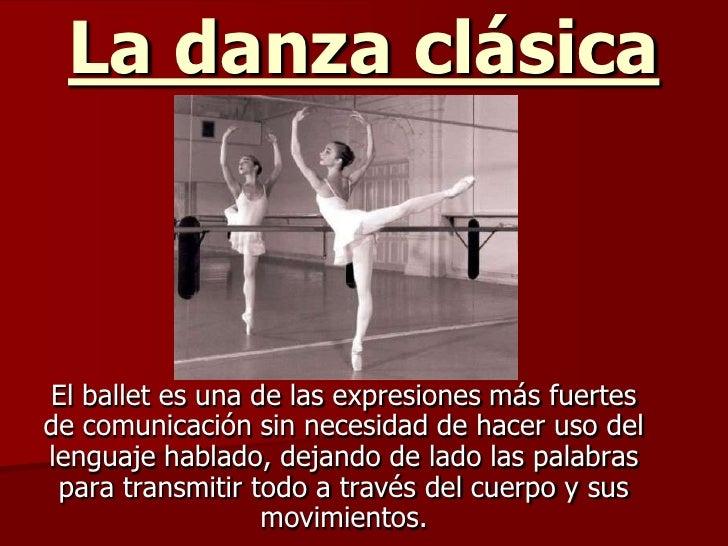 La danza clásicaEl ballet es una de las expresiones más fuertesde comunicación sin necesidad de hacer uso dellenguaje habl...