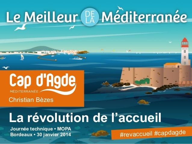 MÉDITERRANÉE  Christian Bèzes  La révolution de l'accueil Journée technique • MOPA Bordeaux • 30 janvier 2014  #revaccueil...