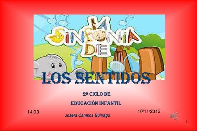 LOS SENTIDOS 2º Ciclo de Educación INFANTIL 14:03  Josefa Campos Buitrago  10/11/2013 1