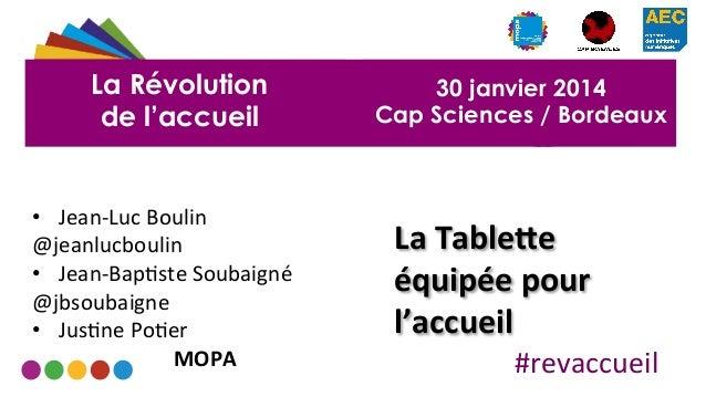 La Révolution de l'accueil  • Jean-‐Luc  Boulin   @jeanlucboulin   • Jean-‐Bap5ste  Soubaigné   @jbsoubaigne...