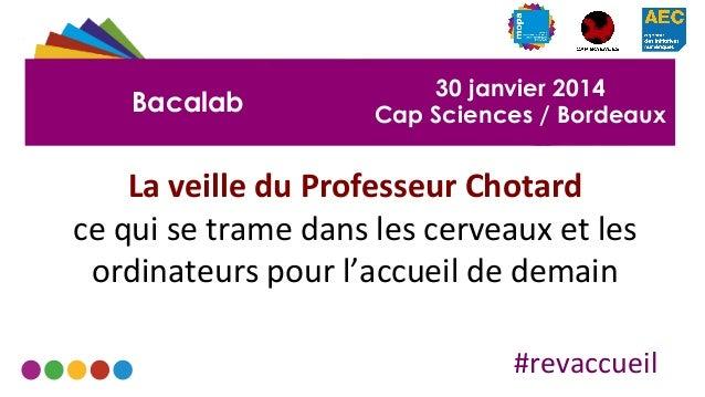 Bacalab  30 janvier 2014 Cap Sciences / Bordeaux  La  veille  du  Professeur  Chotard     ce  qui  se  t...