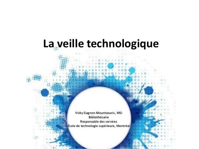 Vicky Gagnon-Mountzouris, MSIBibliothécaireResponsable des servicesÉcole de technologie supérieure, MontréalLa veille tech...