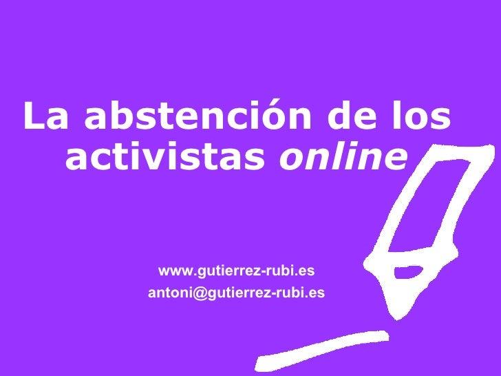 La abstención de los activistas  online www.gutierrez-rubi.es [email_address]