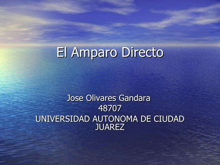 El Amparo Directo Jose Olivares Gandara  48707 UNIVERSIDAD AUTONOMA DE CIUDAD JUAREZ