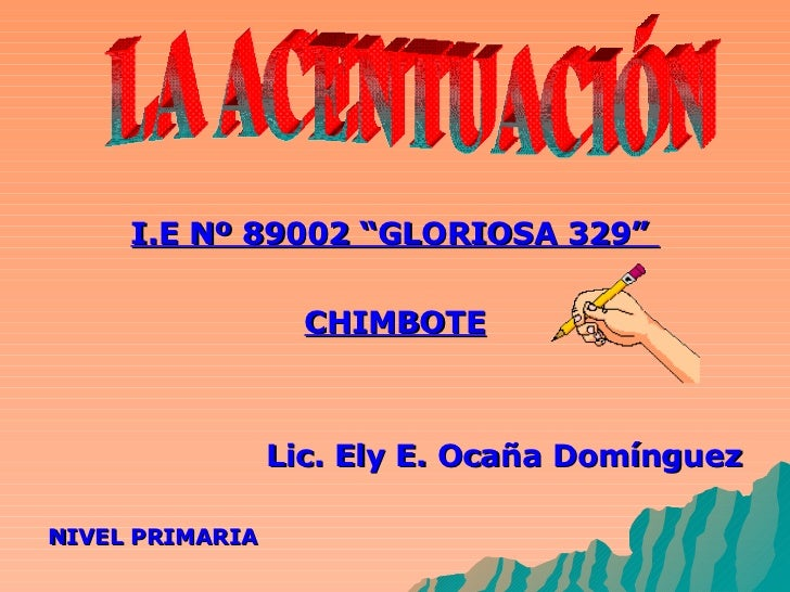 "<ul><li>I.E Nº 89002 ""GLORIOSA 329""  </li></ul><ul><li>CHIMBOTE </li></ul><ul><li>Lic. Ely E. Ocaña Domínguez </li></ul><u..."