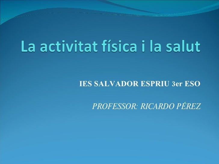 IES SALVADOR ESPRIU 3er ESO PROFESSOR: RICARDO PÉREZ