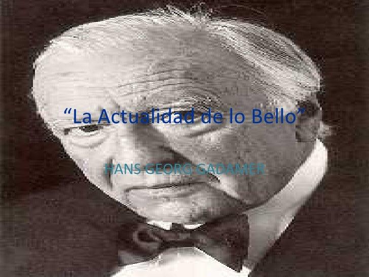 """"""" La Actualidad de lo Bello"""" HANS GEORG GADAMER"""