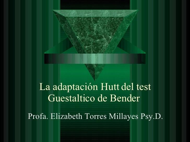 La adaptación Hutt del test Guestaltico de Bender  Profa. Elizabeth Torres Millayes Psy.D.