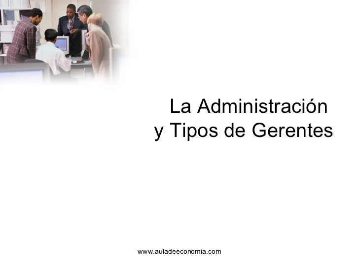 La Administración  y Tipos de Gerentes www.auladeeconomia.com