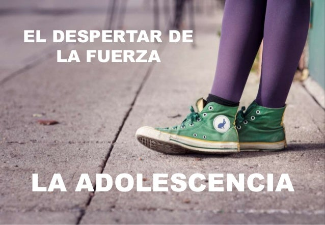 LA ADOLESCENCIA EL DESPERTAR DE LA FUERZA