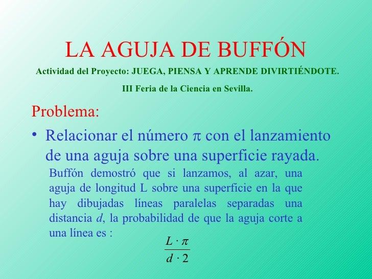 LA AGUJA DE BUFFÓN <ul><li>Problema: </li></ul><ul><li>Relacionar el número    con el lanzamiento de una aguja sobre una ...