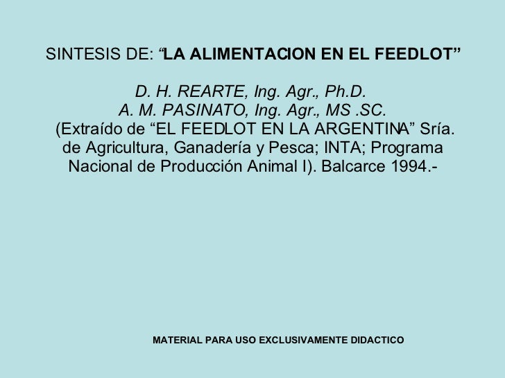"SINTESIS DE:  "" LA ALIMENTACION EN EL FEEDLOT""   D. H. REARTE, Ing. Agr., Ph.D.  A. M. PASINATO, Ing. Agr., MS .SC.   (Ex..."