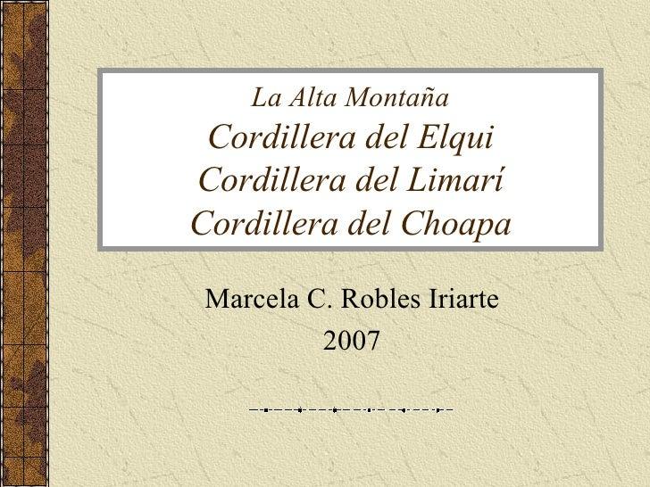 La Alta Montaña Cordillera del Elqui Cordillera del Limarí Cordillera del Choapa Marcela C. Robles Iriarte 2007