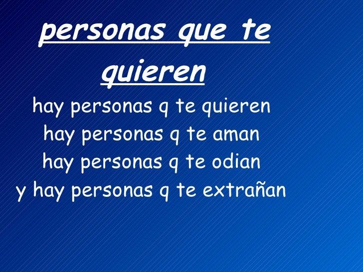 personas que te quieren   hay personas q te quieren  hay personas q te aman  hay personas q te odian  y hay personas q t...