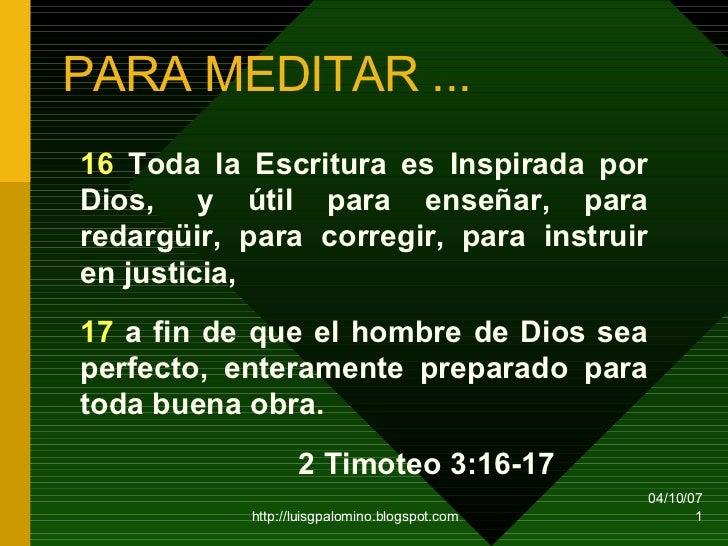 PARA MEDITAR ... 16  Toda la Escritura es Inspirada por Dios, y útil para enseñar, para redargüir, para corregir, para in...