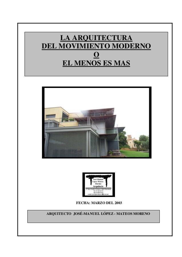 LA ARQUITECTURA DEL MOVIMIENTO MODERNO O EL MENOS ES MAS ARQUITECTO JOSÉ-MANUEL LÓPEZ - MATEOS MORENO FECHA: MARZO DEL 2003