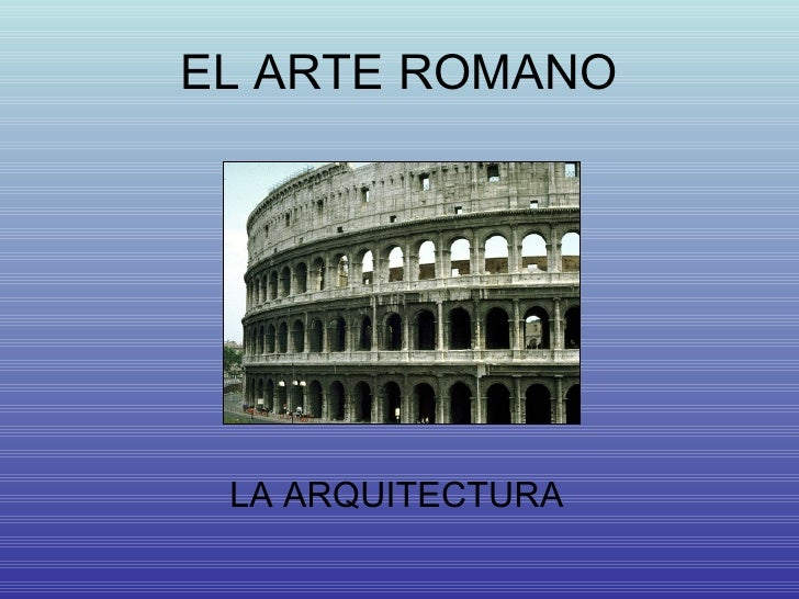 EL ARTE ROMANO LA ARQUITECTURA