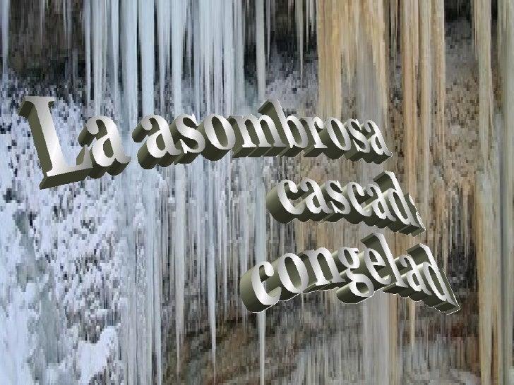 La asombrosa cascada congelada