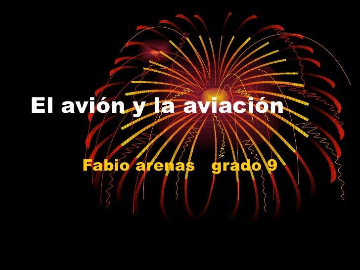 El avión y la aviación Fabio arenas  grado 9