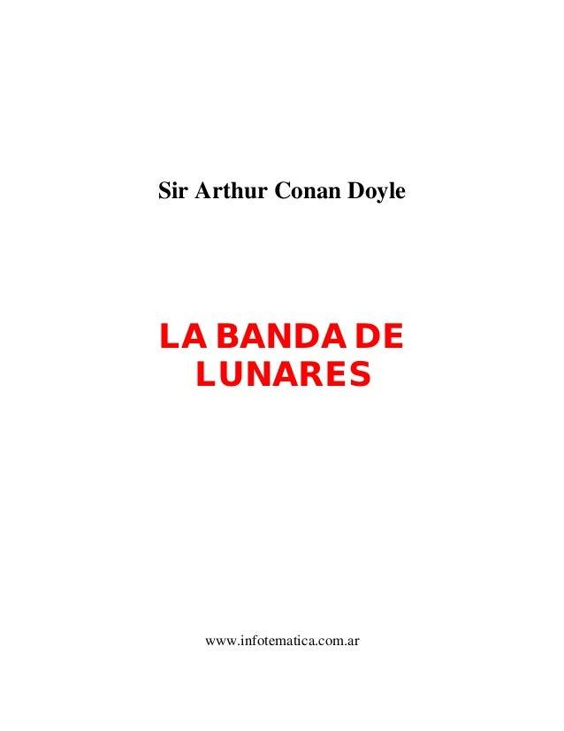 Sir Arthur Conan DoyleLA BANDA DELUNARESwww.infotematica.com.ar
