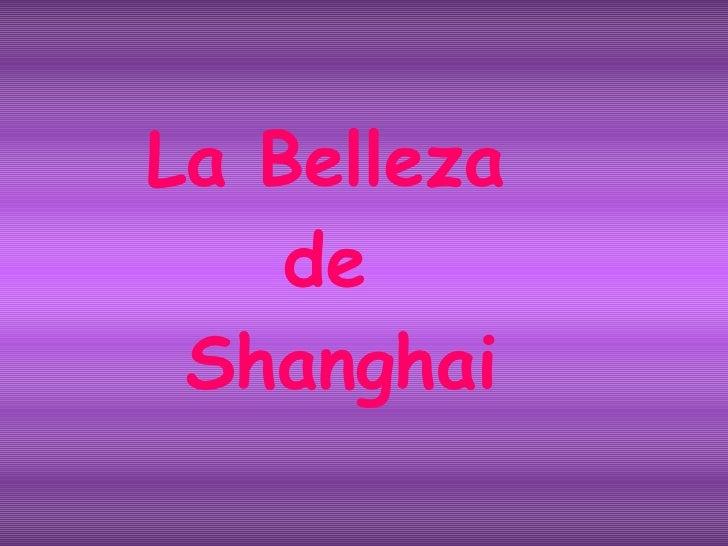 La Belleza  de  Shanghai