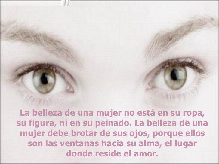La belleza de una mujer no está en su ropa, su figura, ni en su peinado. La belleza de una mujer debe brotar de sus ojos, ...
