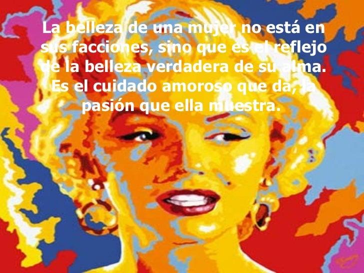 La belleza de una mujer no está en sus facciones, sino que es el reflejo de la belleza verdadera de su alma. Es el cuidado...