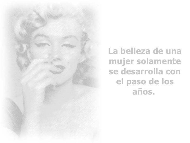 La belleza de una mujer solamente se desarrolla con el paso de los años.