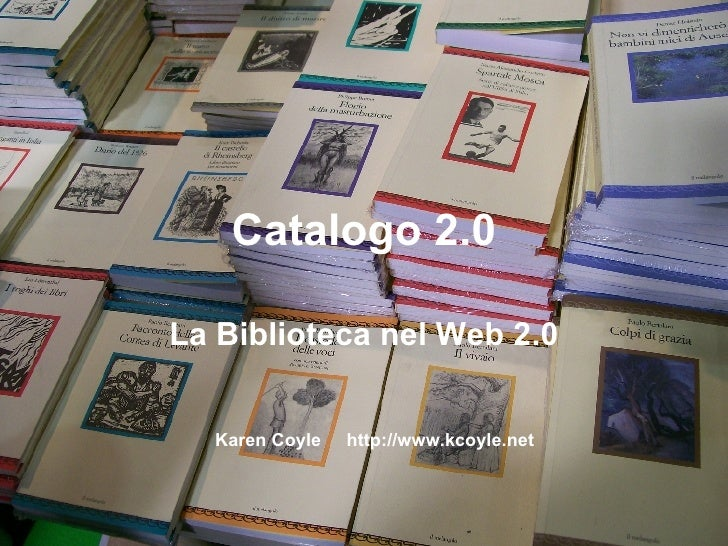 Catalogo 2.0 La Biblioteca nel Web 2.0 Karen Coyle  http://www.kcoyle.net