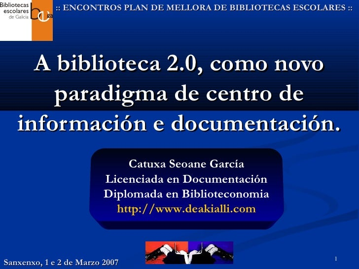 :: ENCONTROS PLAN DE MELLORA DE BIBLIOTECAS ESCOLARES ::     A biblioteca 2.0, como novo       paradigma de centro de   in...